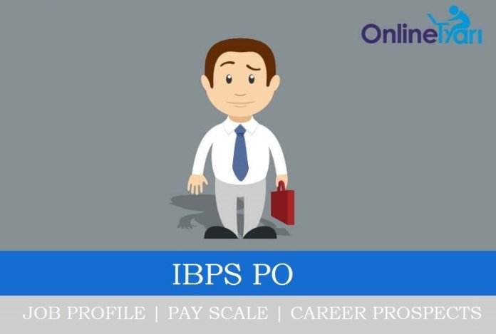 IBPS PO Job Profile, Pay Scale, Career Prospects