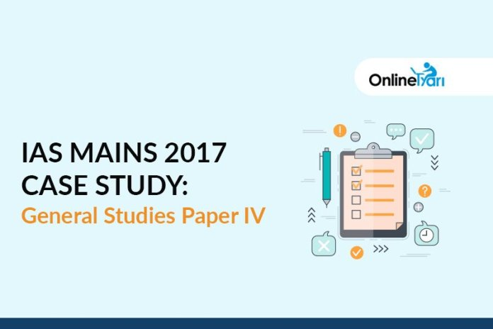 IAS Mains 2017 Case Study: General Studies Paper IV
