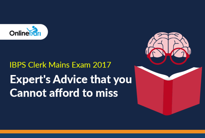 IBPS Clerk Mains 2017: Expert's Advice that you cannot afford to miss