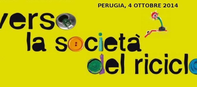 Perugia, 4 Ottobre 2014: verso la società del riciclo