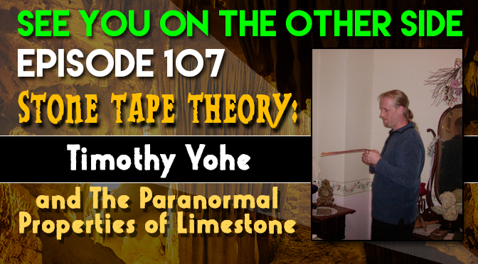 Stone Tape Theory: Timothy Yohe and The Paranormal Properties of Limestone