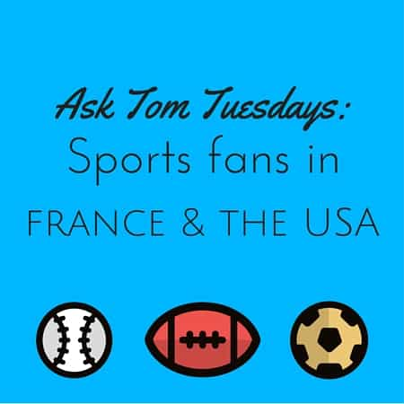 Ask Tom Tuesdays- Sports fans in the