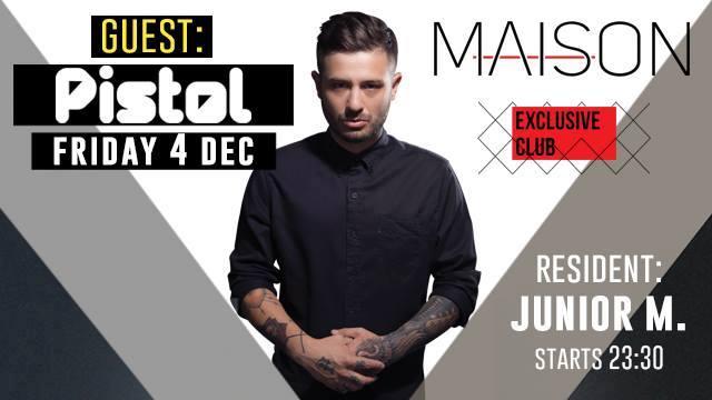 Guest dj Pistol @ Maison exclusive club στην Πτολεμαΐδα, την Παρασκευή 4 Δεκεμβρίου