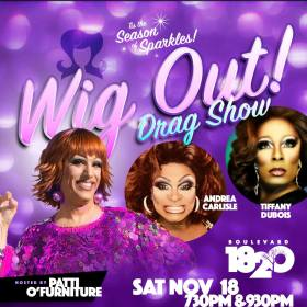 Show Ad | Wig Out Drag Show Hosted by Patti O'Furniture | Boulevard 1820 (Charlotte, North Carolina) | 11/18/2017