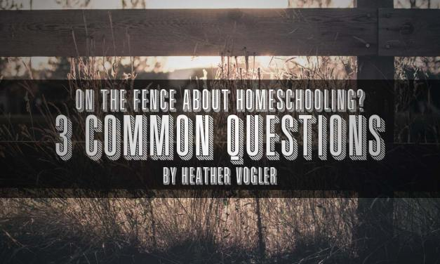 On The Fence About Homeschooling? 3 Common Questions