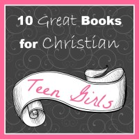 10 Living Books for Christian Teen Girls