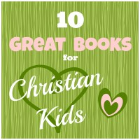 10 Living Books for Christian Kids