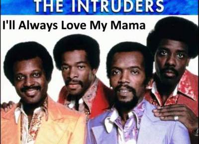 5/10/15 O&A Mother's Day Song Of The Day: The Intruders- I'll Always Love My Mama (1973)