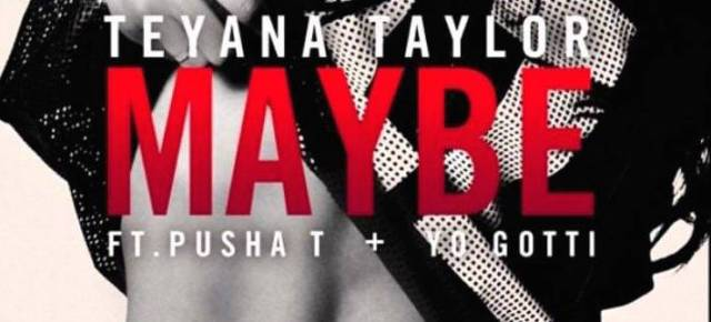 3/2/16/ O&A NYC WITH WaleStylez SONG OF THE DAY: Teyana Taylor – Maybe ft. Pusha T, Yo Gotti