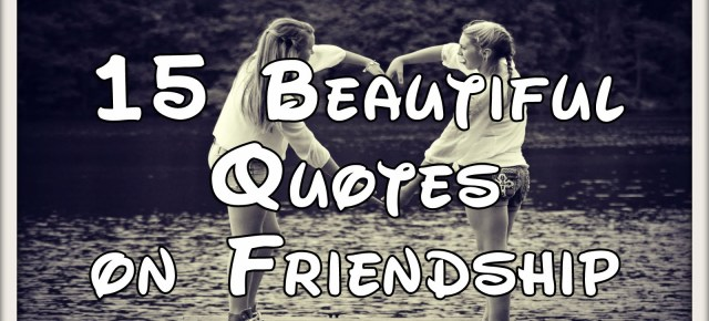 9/26/16 INSPIRATIONAL TUESDAY: 15 Inspirational Quotes On Friendship.