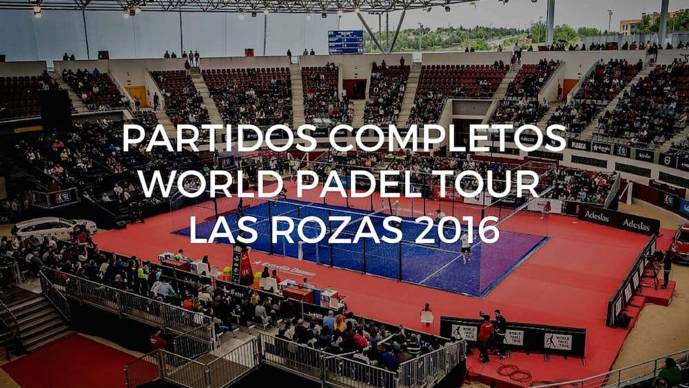Partidos completos World Padel Tour Las Rozas 2016