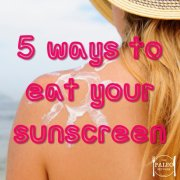 Five Ways to Eat Your Sunscreen paleo natural SPF UV rays vitamin D-min