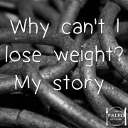 Why can't I lose weight My story weight loss slimming paleo diet-min