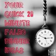 YOUR Quick 20-Minute Paleo Dinner Ideas fast no time recipes-min