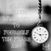 Your Health Messages To YOURSELF Ten Years Ago paleo network-min