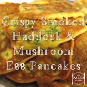 Crispy Smoked Haddock and Mushroom Egg Pancakes paleo recipe-min