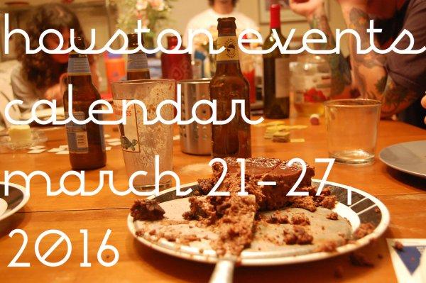 houston events calendar march 21 27 2016
