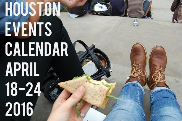 houston events calendar april 18 24 2016