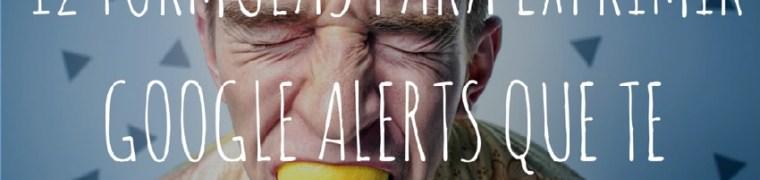 12 formas poco conocidas de exprimir Google Alerts que te sorprenderán