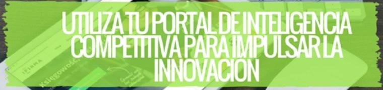 Utiliza tu portal de inteligencia competitiva para impulsar la innovación y creatividad en tu empresa