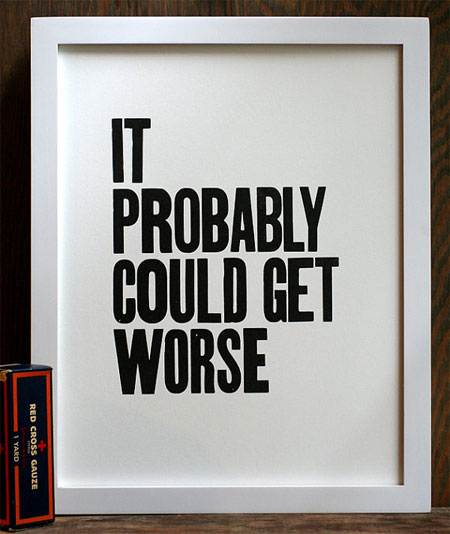 """It Probably Could Get Worse"" Letterpress Print 