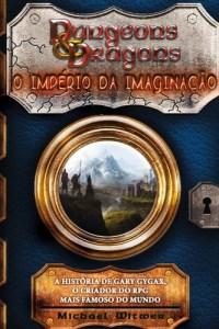 dungeons and dragons: o império da imaginação - michael witwer