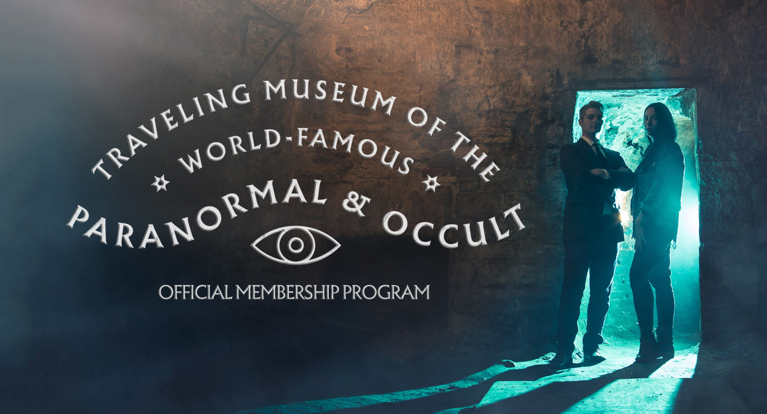 Join Greg & Dana Newkirk's Traveling Museum of the Paranormal & Occult!