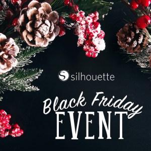 The Silhouette Black Friday Sale Is Here!