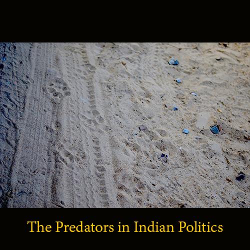 The Predators in Indian Politics_01