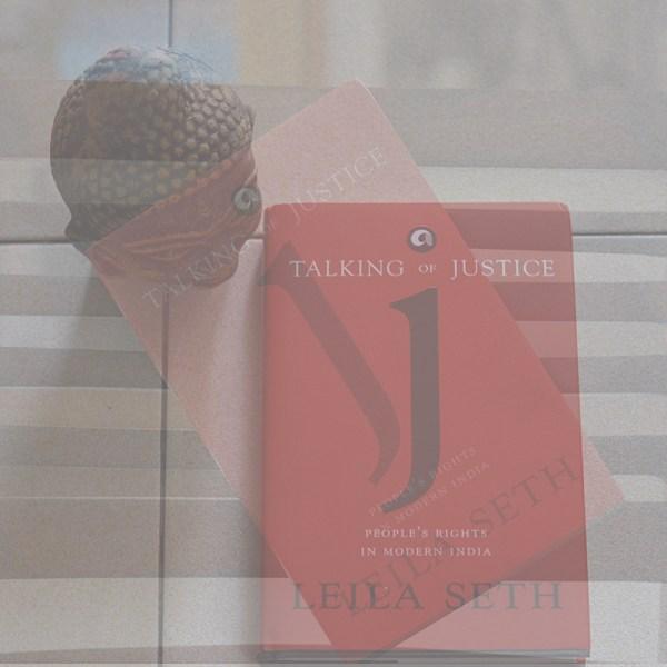 Talking of Justice. Written by Leila Seth