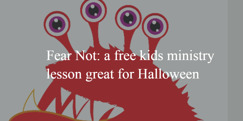 Fear Not- a free kids ministry lesson for Halloween