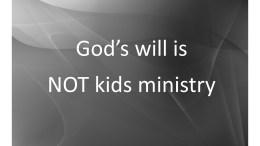 God's will is NOT kidmin