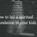 how to lay a spiritual foundation