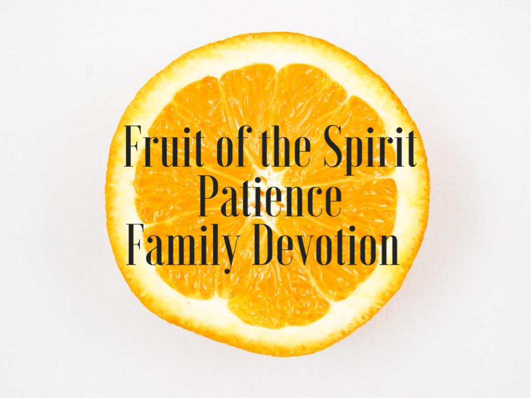 Fruit of the Spirit PATIENCE : Family Devotion
