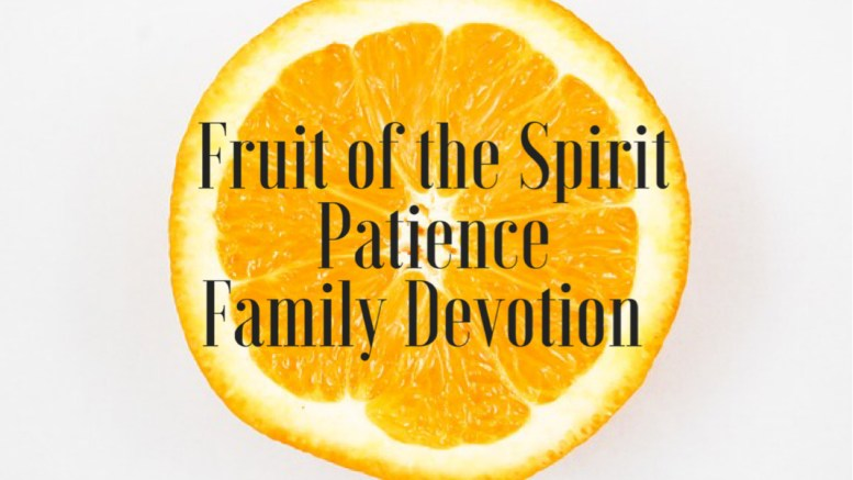 FREE Printable family devotion based on fruit of the spirit patience