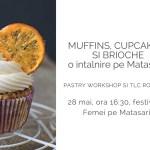 Muffins, cupcakes si brioche – o intalnire pe Matasari