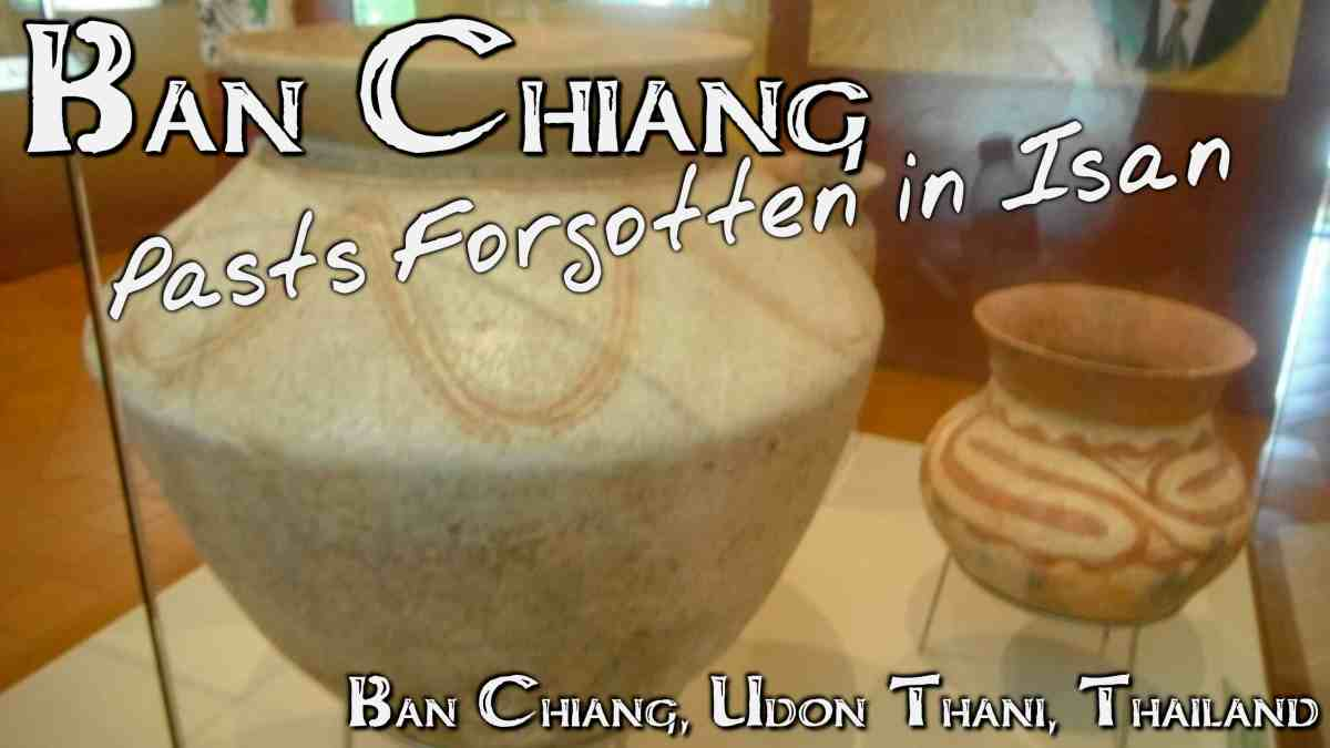 Pasts Forgotten in Isan - Ban Chiang, Thailand