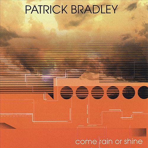Patrick Bradley -  Come Rain Come Shine