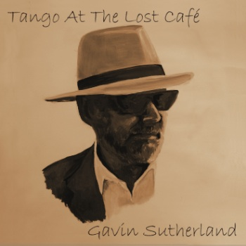 Gavin Sutherland comes over a little Mr Del Monte on the cover of Tango at the Lost Cafe