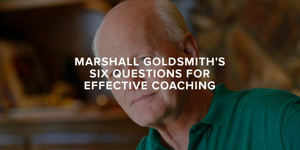 Marshall Goldsmith's Six Questions for Effective Coaching