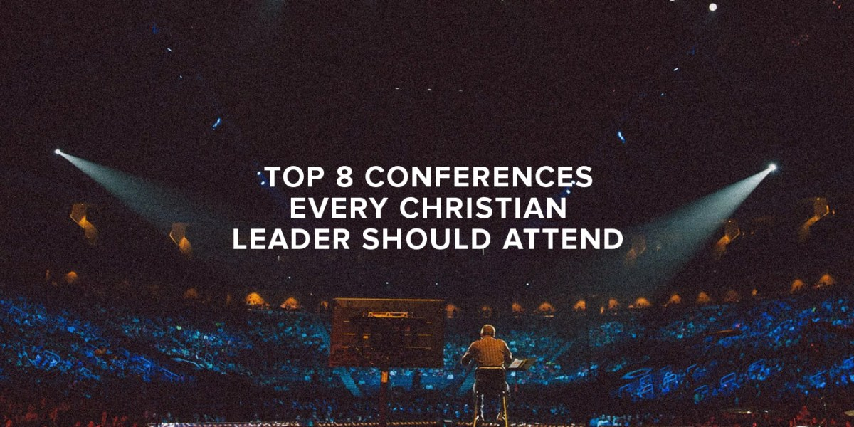 Top 8 Conferences Every Christian Leader Must Attend