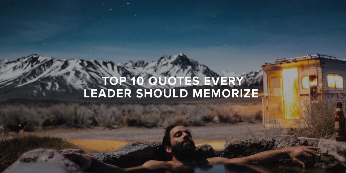 Top Ten Quotes Every Leader Should Memorize
