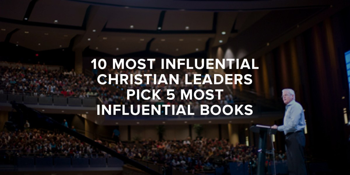 10 Most Influential Christian Leaders Pick 5 Most Influential Books