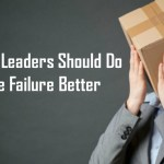 3 Things Leaders Should Do To Handle Failure Better