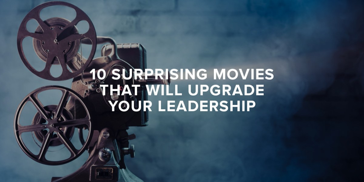 10 Surprising Movies That Will Upgrade Your Leadership