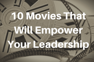10 Surprising Movies That Will Empower Your Leadership