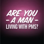 Are you a man living with PMS?