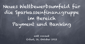 """Mein Vortrag zum Thema """"Neues Wettbewerbsumfeld für die Sparkassen im Bereich Payment und Banking"""""""