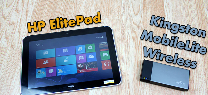HP ElitePad and Kingston MobileLite Wireless Review
