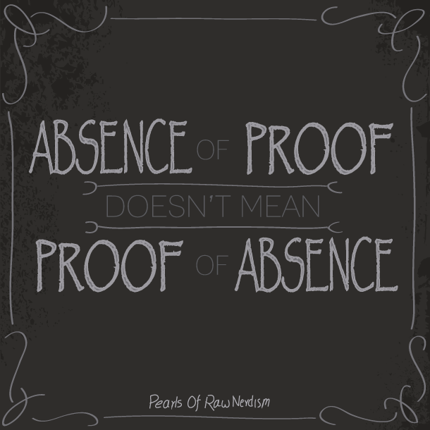 Absence Of Proof Doesn't Mean Proof Of Absence